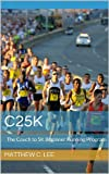 C25K: The Couch to 5K Beginner Running Program (Learn to Run Series Book 1)