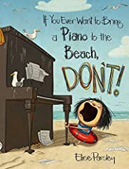 If You Ever Want To Bring A Piano To the Beach, Don
