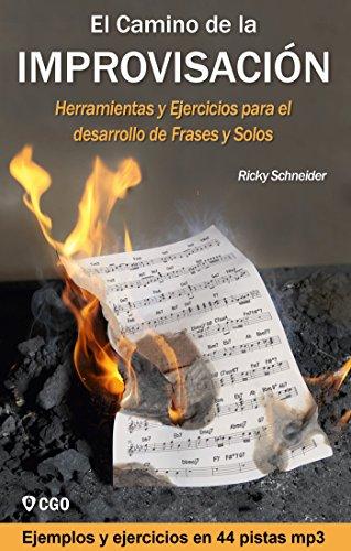 El Camino de la Improvisación: Herramientas y Ejercicios para el desarrollo de Frases y Solos. por Ricky Schneider