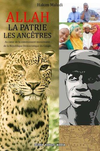 Allah, la patrie, les ancêtres: Au cœur de la communauté musulmane de la République Démocratique du Congo par Hakim Maludi