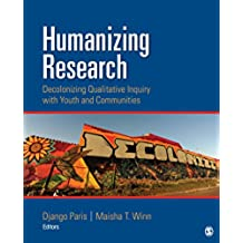 Humanizing Research: Decolonizing Qualitative Inquiry With Youth and Communities (English Edition)