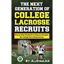 The Next Generation of College Lacrosse Recruits: Step by Step Playbook to Help you Navigate the College Recruiting Journey (English Edition)