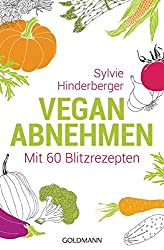 Vegan abnehmen: Mit 60 Blitzrezepten