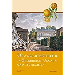 Orangeriekultur in Österreich, Ungarn und Tschechien (Schriftenreihe des Arbeitskreises Orangerien in Deutschland e.V.)
