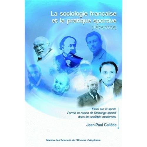 La sociologie française et la pratique sportive (1875-2005) : Essai sur le sport. Forme et raison de l'échange sportif dans les sociétés modernes