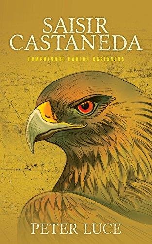 Couverture du livre Saisir Castaneda: Comprendre Carlos Castaneda