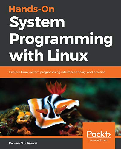 Hands-On System Programming with Linux: Explore Linux system programming interfaces, theory, and practice (English Edition) por Kaiwan N Billimoria