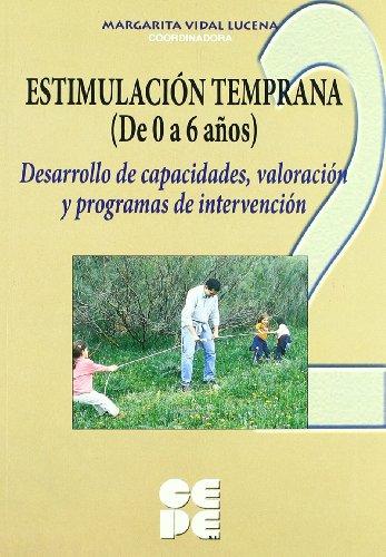 Estimulacion temprana de 0 a 6 años. 2: Desarrollo de capacidades, valoración y programas de intervención (Educación especial y dificultades de aprendizaje)