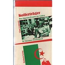 Kofferträger. Das Algerien- Projekt der Linken im Adenauer- Deutschland