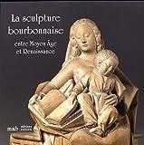 La sculpture bourbonnaise entre Moyen Âge et Renaissance