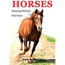 Horses: Kids book of fun facts & amazing pictures on animals in nature by Kate K. Garcia (2013-08-21)