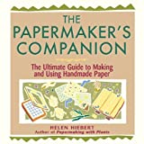 The Papermaker's Companion: The Ultimate Guide to Making and Using Handmade Paper by Helen Hiebert (2000-05-15)