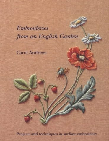 Embroideries from an English Garden: Projects and Techniques in Surface Embroidery by Carol Andrews (1997-09-15)