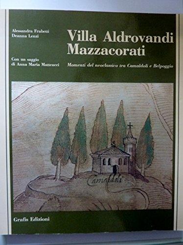 VILLA ALDOVRANDI MAZZACORATI Momenti del neoclassico tra Camaldoli e Belpoggio. Con un saggio di Anna Maria Matteucci