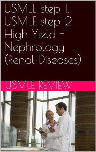 USMLE step 1, USMLE step 2 High Yield - Nephrology (Renal