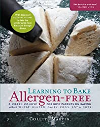 Learning to Bake Allergen-Free: A Crash Course for Busy Parents on Baking without Wheat, Gluten, Dairy, Eggs, Soy or Nuts (English Edition)