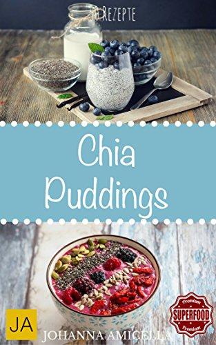 Chia Puddings 50 leckere und gesunde Rezepte für jeden Tag. Gesund, Schlank und Schön Mehr Energie! Einfach Wohlfühlen! Einfach abnehmen! (Diät, Chia Samen, Chiasamen, Clean Eating Superfood) (Schokoladen-chia)