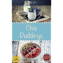 Chia Puddings 50 leckere und gesunde Rezepte für jeden Tag. Gesund, Schlank und Schön Mehr Energie! Einfach Wohlfühlen! Einfach abnehmen! (Diät, Chia Samen, ... Clean Eating Superfood) (German Edition)