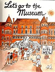 Let's Go to the Museum by Lisl Weil (1989-08-02)