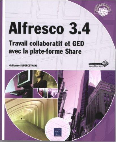 Alfresco 3.4 - Travail collaboratif et GED avec la plate-forme Share de Guillaume SUPERCZYNSKI ( 12 septembre 2011 )