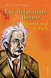 Die Relativitätstheorie. Einstein mal einfach - Heinrich Hemme