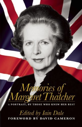 Memories of Margaret Thatcher: A portrait by Iain Dale (2013-05-07)