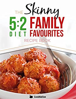 The Skinny 5:2 Fast Diet Family Favourites Recipe Book: Eat With All The Family On Your Diet Fasting Days by [CookNation]
