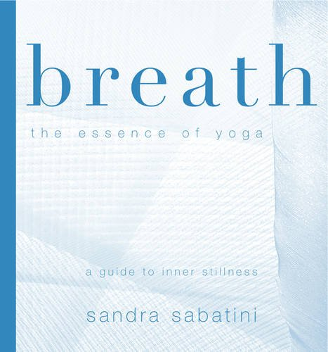 Breath: The Essence of Yoga - A Guide to Inner Stillness