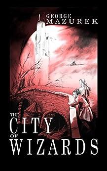The City of Wizards (the Averot'h Saga Book 1) (English Edition) par [Mazurek, George]