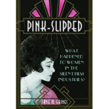 Pink-Slipped: What Happened to Women in the Silent Film Industries? (NONE)