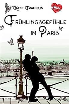 Frühlingsgefühle in Paris (Verliebt in Paris 3) (German Edition) by [Franklin, Kate]