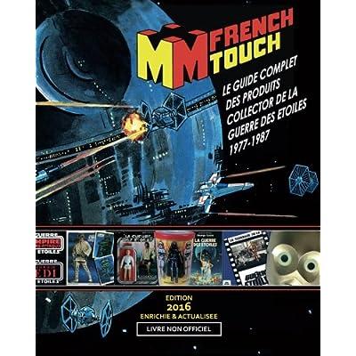 La French Touch: Le Guide Complet des produits Collector de la Guerre des Etoiles 1977-87: Livre non officiel (Star Wars)