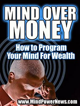 Mind Over Money: How to Program Your Mind For Wealth by [Alexi, Ilya]
