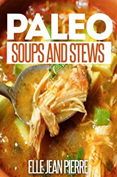Paleo Soups And Stews: Gluten Free Soups And Stews For Busy Families. (Simple Paleo Recipe Series) (English Edition) par [Pierre, Elle Jean]