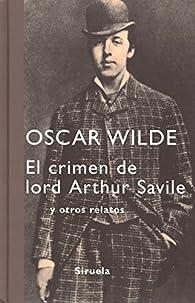 El crimen de lord Arthur Savile: y otros relatos par Oscar Wilde