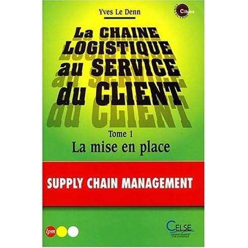 La chaîne logistique au service du client : Tome 1, La mise en place