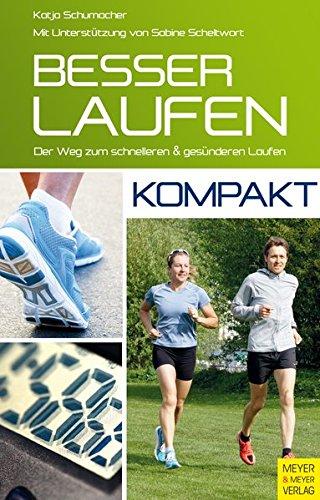 Besser laufen - kompakt: Der Weg zum schnelleren und gesünderen Laufen