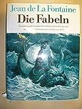 Die Fabeln. Gesamtausgabe in deutscher und franz?sischer Sprache, mit ?ber 300 Illustrationen von Gustave Dor?