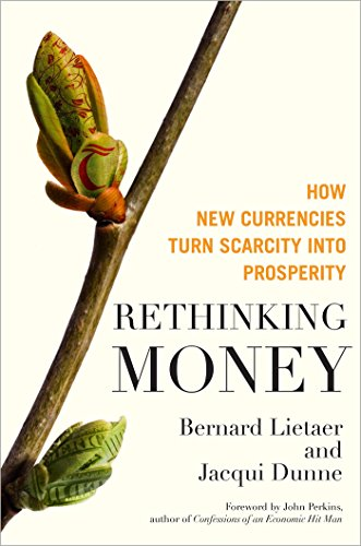 Rethinking Money: How New Currencies Turn Scarcity into Prosperity por Bernard Lietaer