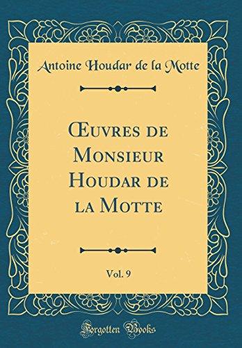 Oeuvres de Monsieur Houdar de la Motte, Vol. 9 (Classic Reprint) par Antoine Houdar De La Motte