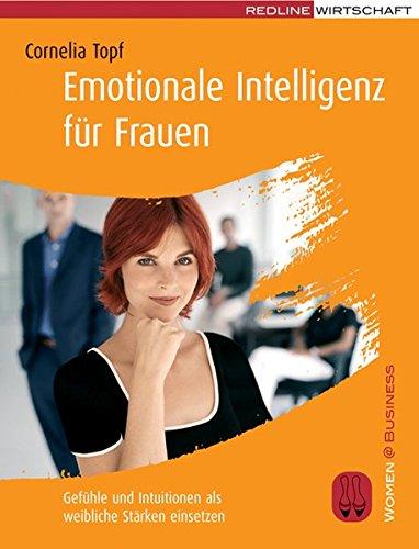 Emotionale Intelligenz für Frauen: Gefühle und Intuitionen als weibliche Stärken einsetzen (Women@Business)
