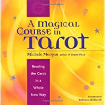 Magical Course in Tarot: Reading the Cards in a Whole New Way