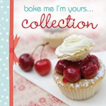 Bake Me, I'm Yours... Collection: Infinite Ways to Indulge in Cupcakes, Cookies and Chocolate