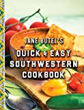 Jane Butel's Quick and Easy Southwestern Cookbook: Revised Edition (Jane Butel Library)