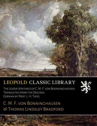 The Lesser Writings of C. M. F. von Boenninghausen. Translated from the Original German by Prof. L. H. Tafel por C. M. F. von Bonninghausen