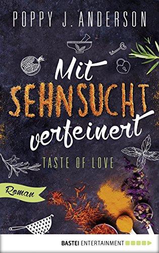 Taste of Love - Mit Sehnsucht verfeinert: Roman (Die Köche von Boston 4) von [Anderson, Poppy J.]