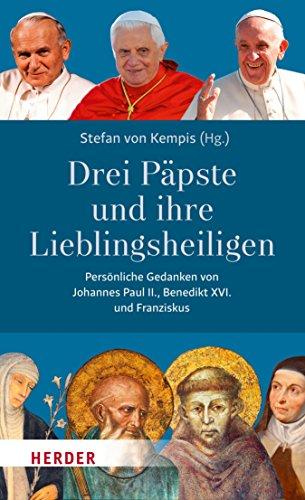 Drei Päpste und ihre Lieblingsheiligen: Persönliche Gedanken von Johannes Paul II, Benedikt XVI. und Franziskus.