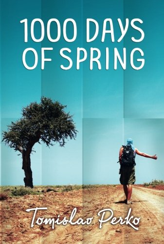 1000 Days of Spring: Travelogue of a hitchhiker por Tomislav Perko