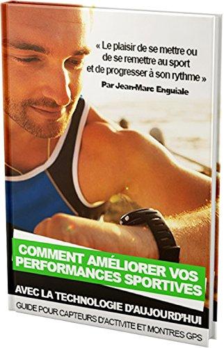 Comment améliorer vos performances sportives: Avec la technologie d'aujourd'hui par Jean-Marc Enguiale