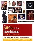 La biblia de los hechizos. Guía completa de hechizos y encantamientos...